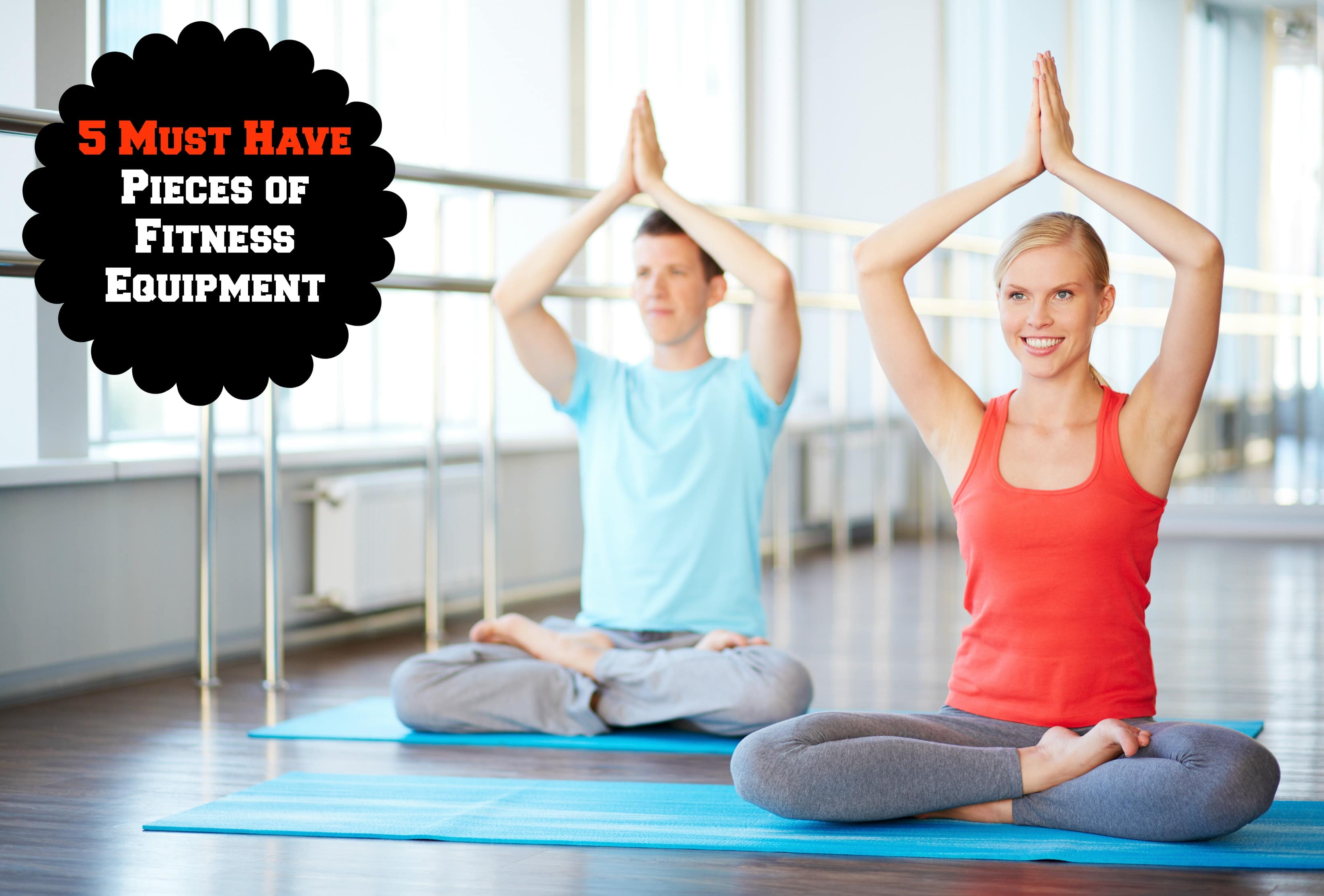 5 must have pieces of exercise equipment