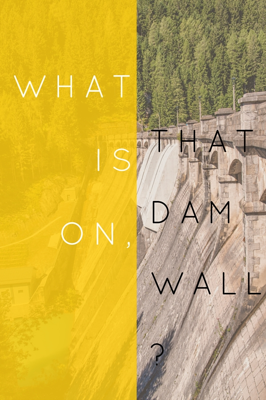 What's  that on the dam wall?