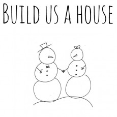 buildus a house