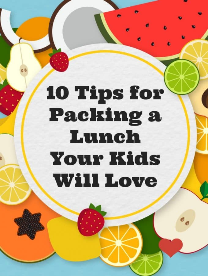 10 Tips for Packing a Lunch Your Kids Will Love
