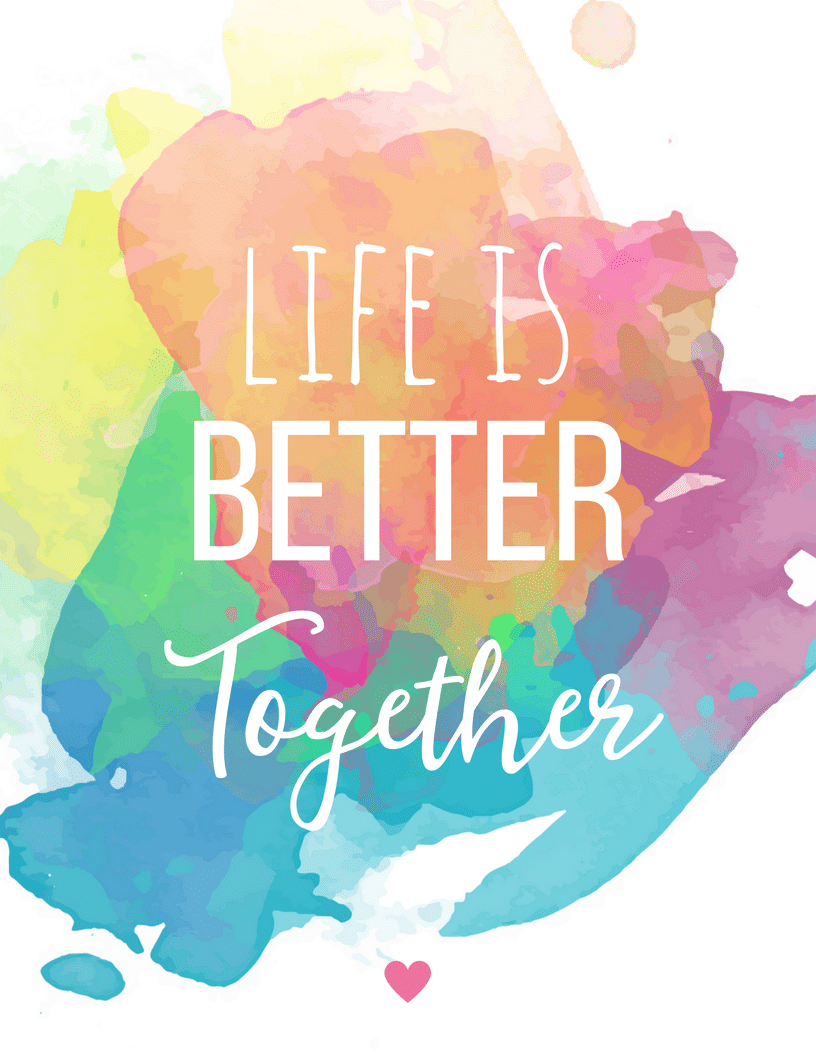 Printable Home Decor Part - 38: Life Is Better Together Free Printable For The Home : Water Color Quote  Decor , Just Print And Frame, ...