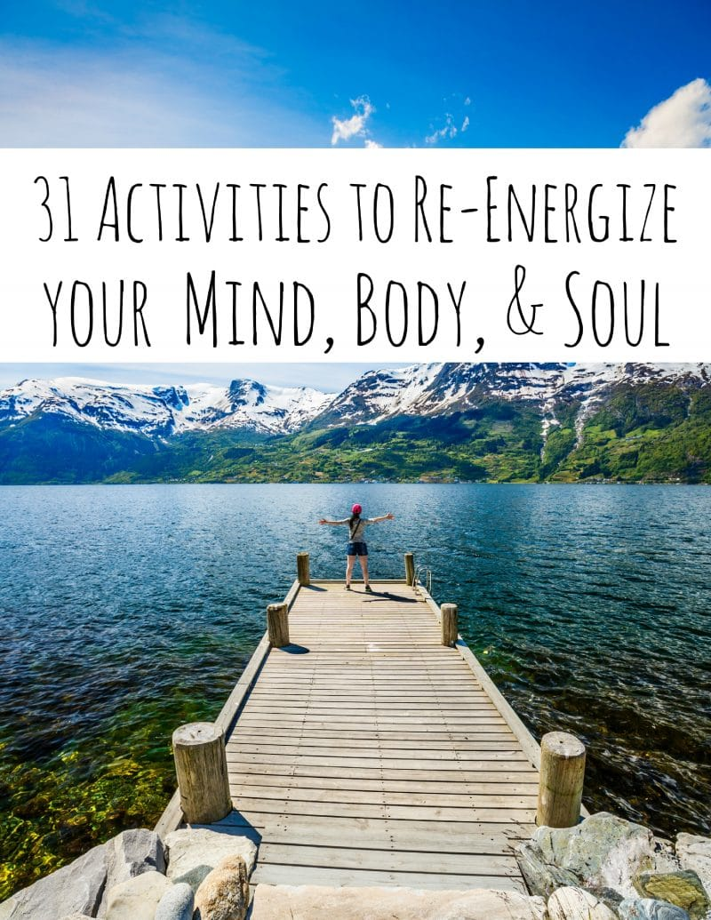 31 Activities to Re-Energize your Mind, Body, Soul