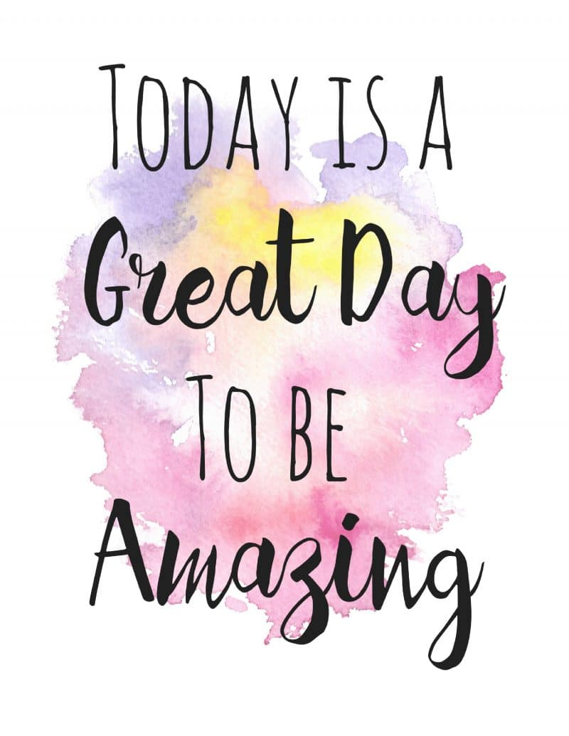 Free Inspirational Printable: Today is a Great Day to Be Amazing
