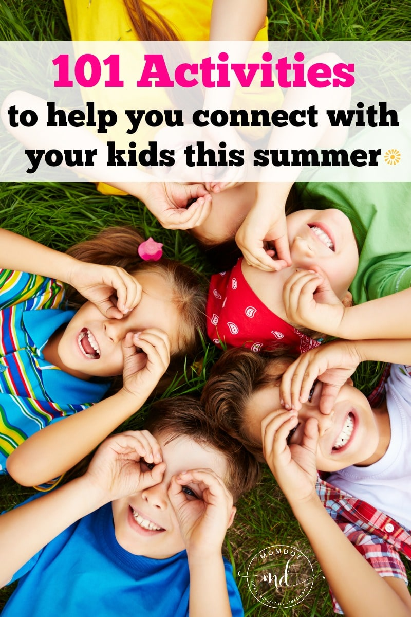 101 activities to help you connect with your kids this summer