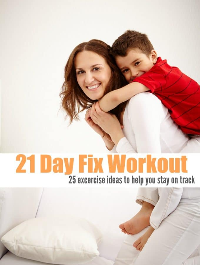 21 Day Fix Workout Ideas, 25 exercise ideas to help you keep on track with daily fitness and activity while on the 21 day fix diet