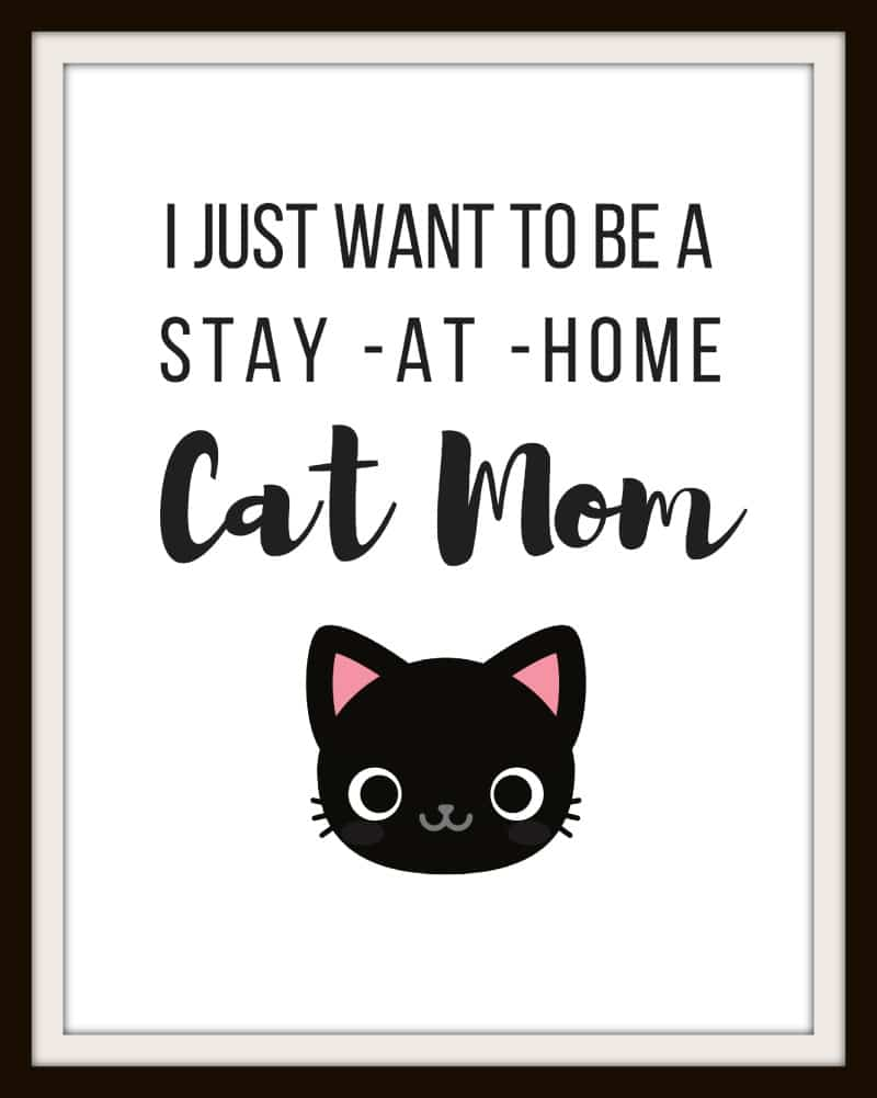 I just want to be a Stay at Home Cat Mom FREE PRINTABLE