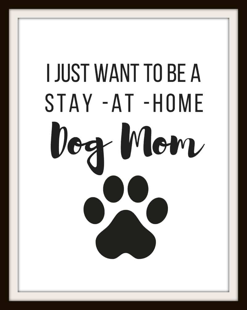 I just want to be a Stay at Home Dog Mom FREE PRINTABLE