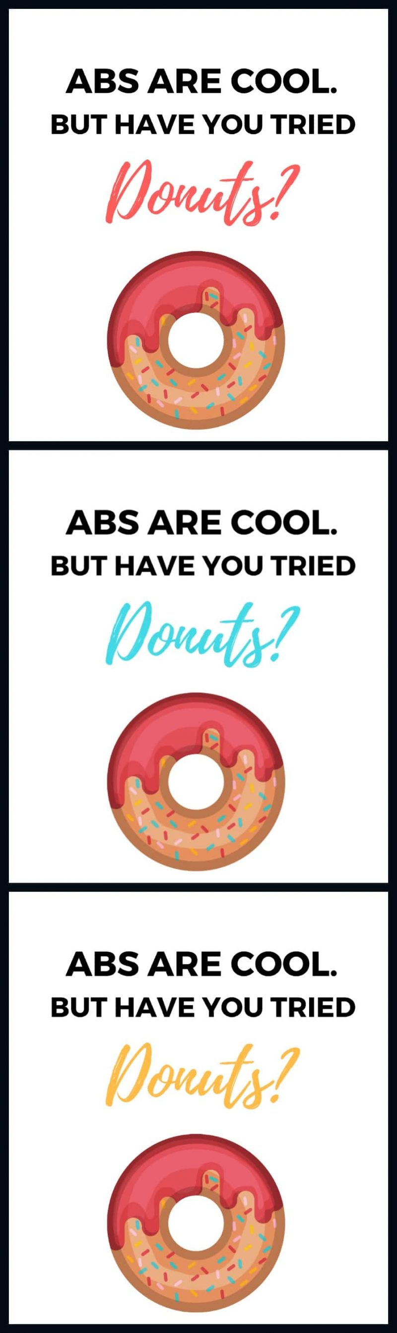 Free Printable: Abs are Cool But Have you Tried Donuts? Super fun printable to stick in your gym or home office